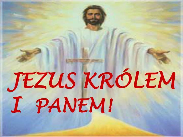 JEZUS KRÓLEM I