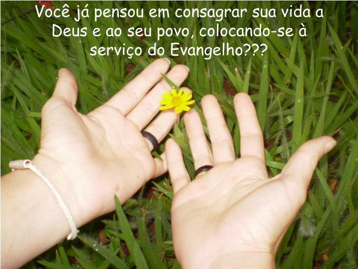 Você já pensou em consagrar sua vida a Deus e ao seu povo, colocando-se à serviço do Evangelho???