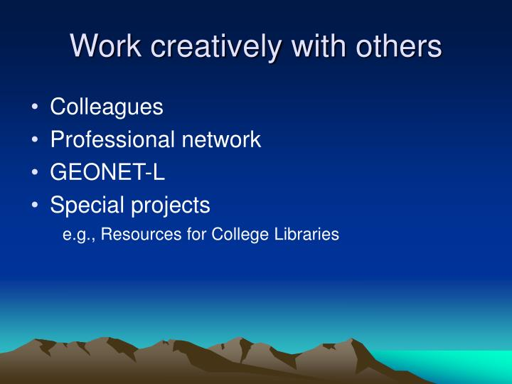 Work creatively with others