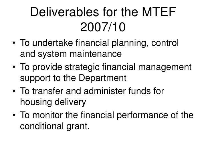 Deliverables for the MTEF 2007/10