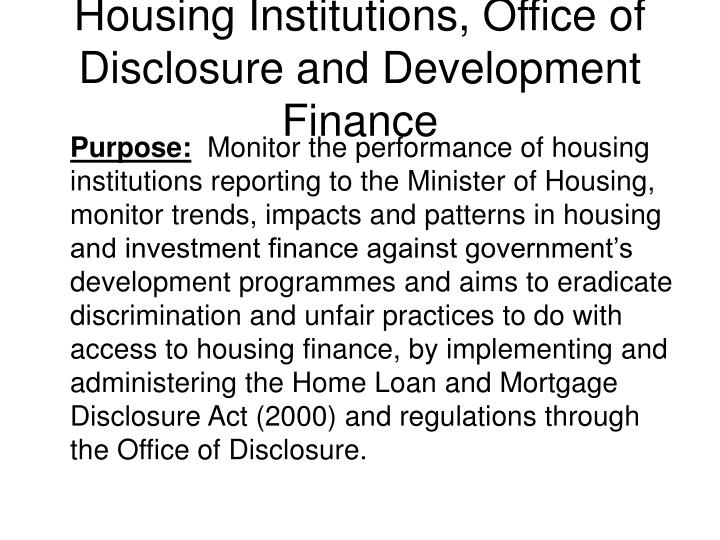 Housing Institutions, Office of Disclosure and Development Finance