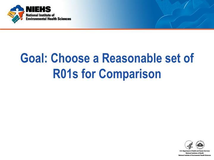 Goal: Choose a Reasonable set of R01s for Comparison