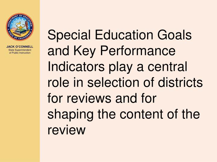 Special Education Goals and Key Performance Indicators play a central role in selection of districts for reviews and for shaping the content of the review