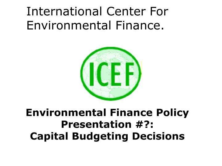 International center for environmental finance