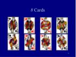 8 cards