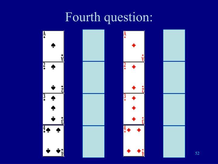 Fourth question: