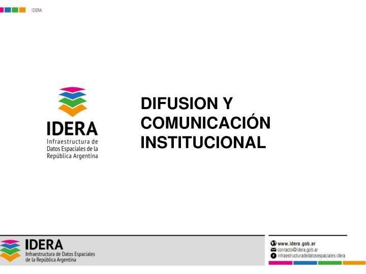 DIFUSION Y COMUNICACIÓN INSTITUCIONAL