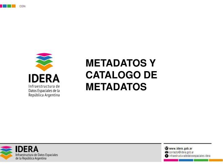 METADATOS Y CATALOGO DE METADATOS