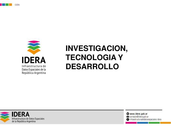 INVESTIGACION, TECNOLOGIA Y DESARROLLO