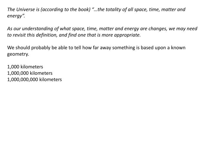 "The Universe is (according to the book) ""…the totality of all space, time, matter and energy""."