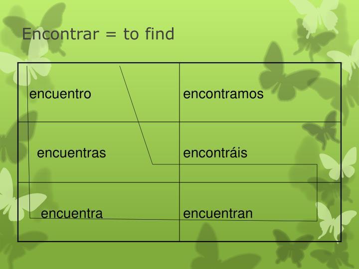 Encontrar = to find