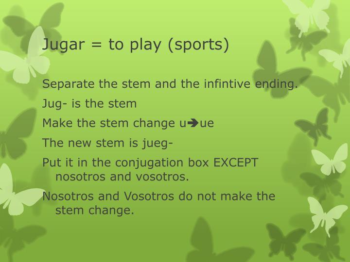Jugar = to play (sports)