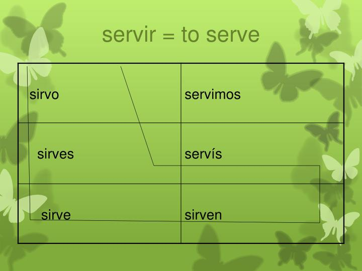 servir = to serve