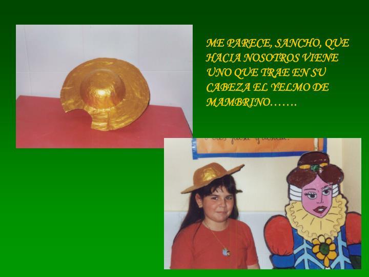 ME PARECE, SANCHO, QUE HACIA NOSOTROS VIENE UNO QUE TRAE EN SU CABEZA EL YELMO DE MAMBRINO…….