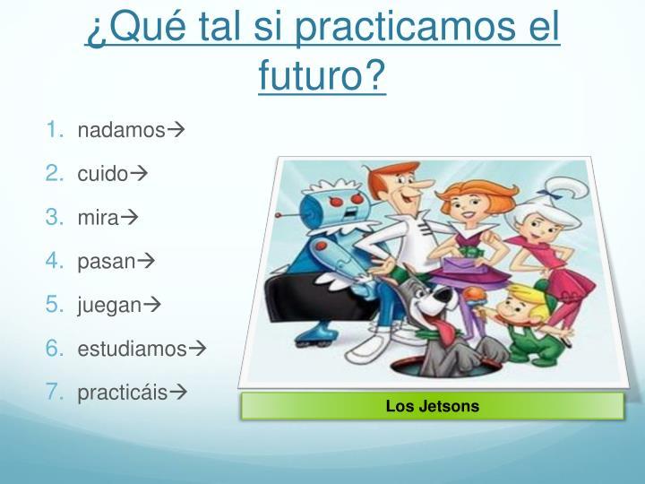¿Qué tal si practicamos el futuro?