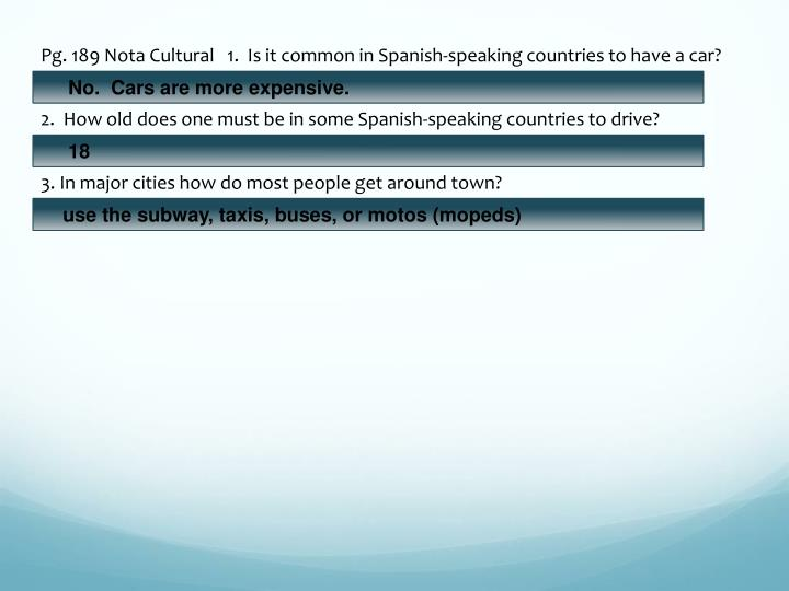 Pg. 189 Nota Cultural   1.  Is it common in Spanish-speaking countries to have a car?