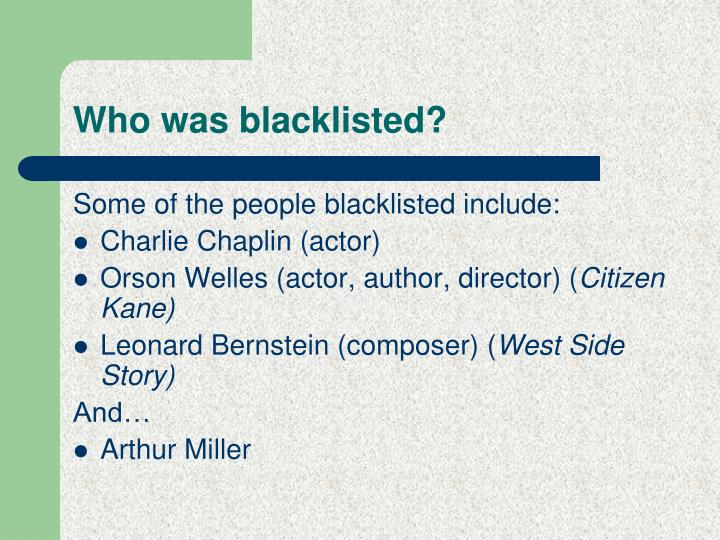 Who was blacklisted?