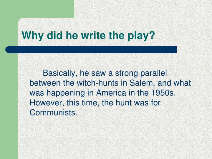 Why did he write the play?