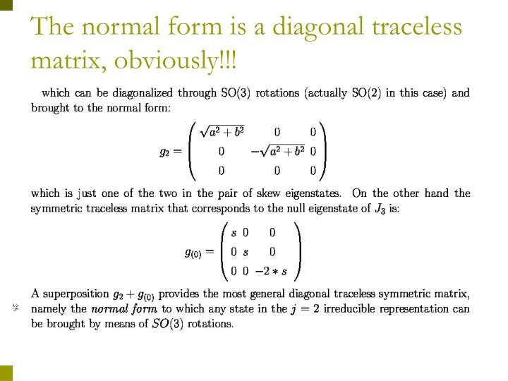 The normal form is a diagonal traceless matrix, obviously!!!