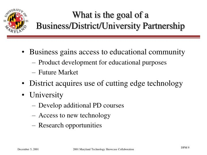 What is the goal of a Business/District/University Partnership