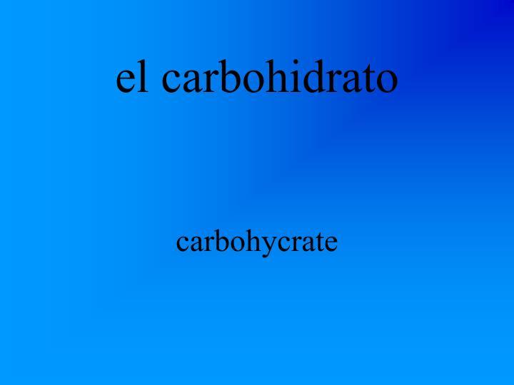 el carbohidrato