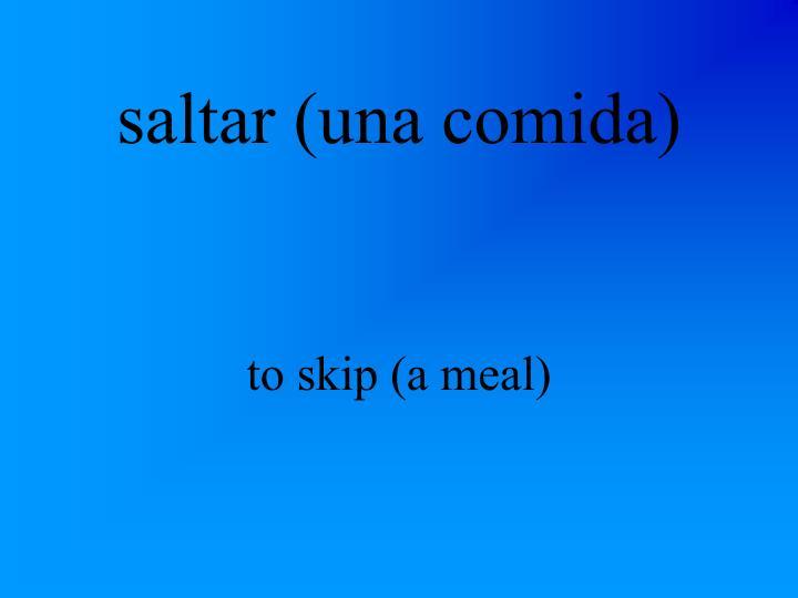 saltar (una comida)