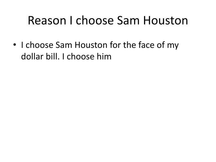 Reason I choose Sam Houston