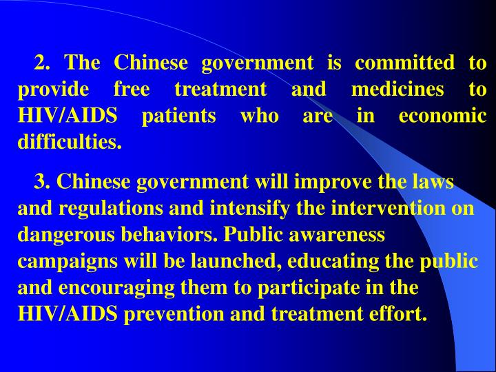 2. The Chinese government is committed to provide free treatment and medicines to HIV/AIDS patients who are in economic difficulties.