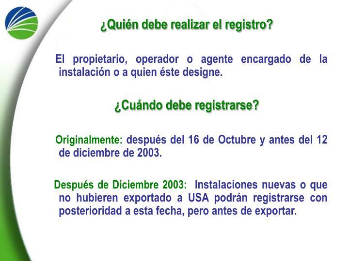 ¿Quién debe realizar el registro?