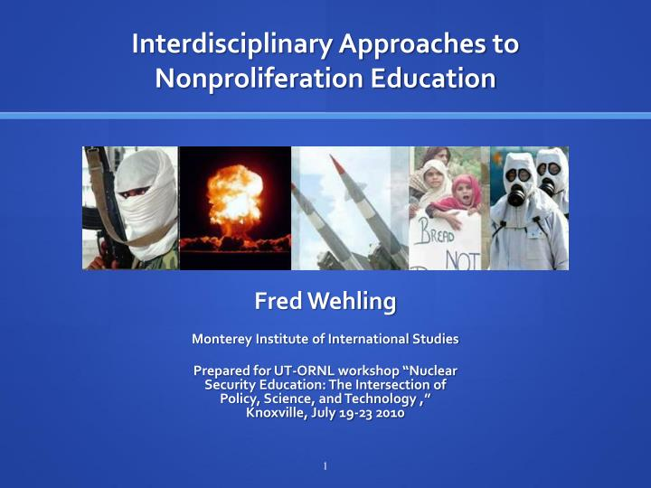 Interdisciplinary approaches to nonproliferation education