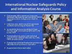 international nuclear safeguards policy and information analysis course