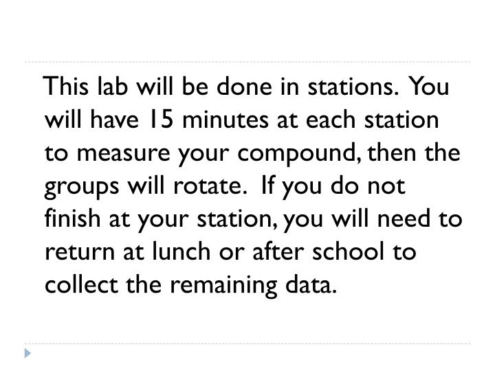 This lab will be done in stations.  You will have 15 minutes at each station to measure your compoun...