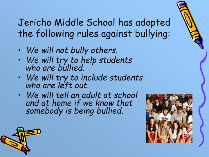 Jericho Middle School has adopted the following rules against bullying: