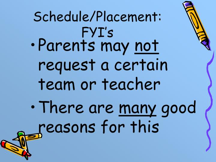 Schedule/Placement: FYI's