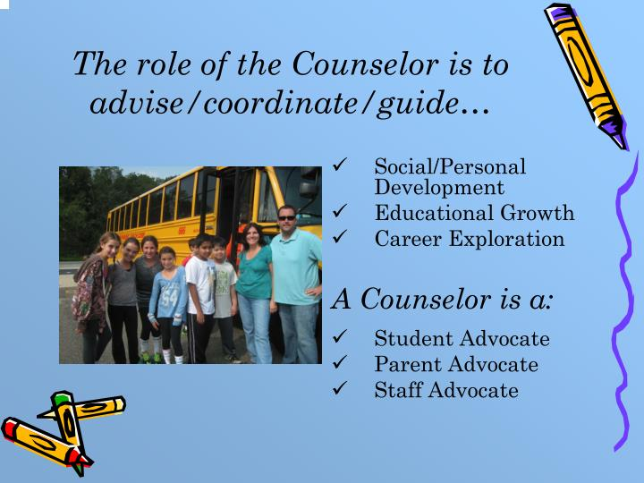 The role of the Counselor is to advise/coordinate/guide…