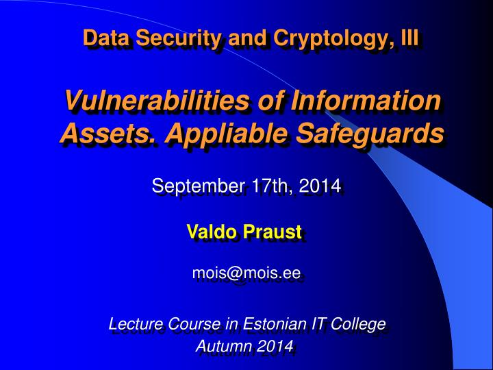 Data security and cryptology iii vulnerabilities of information assets appliable safeguards