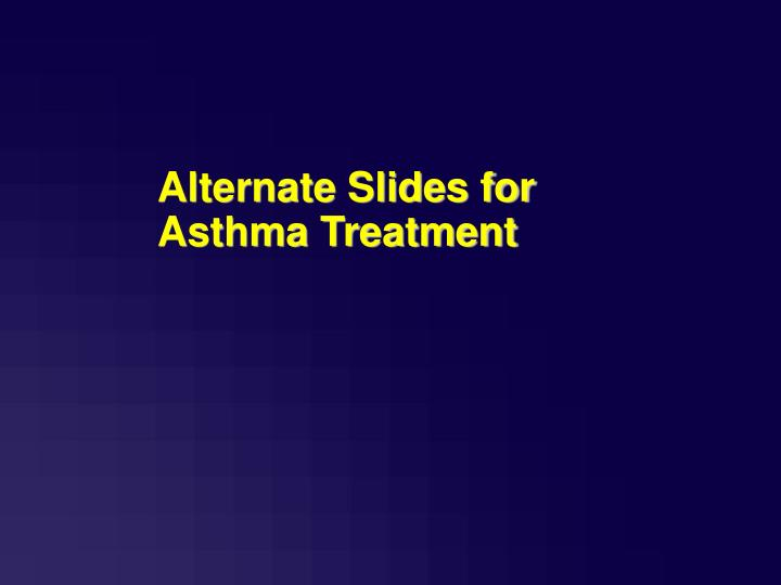 Alternate Slides for Asthma Treatment
