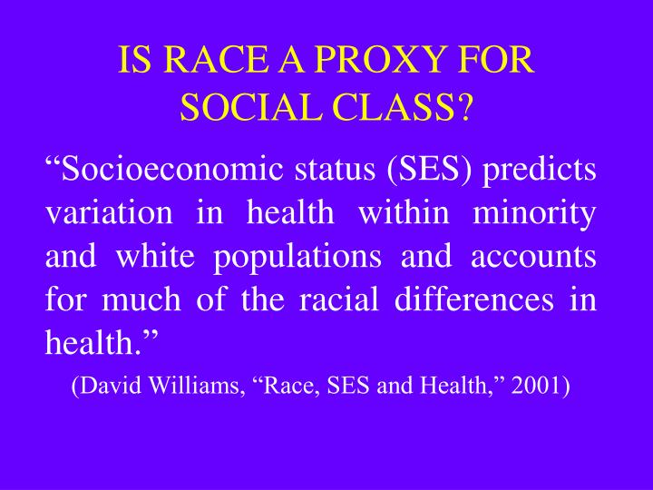 IS RACE A PROXY FOR SOCIAL CLASS?