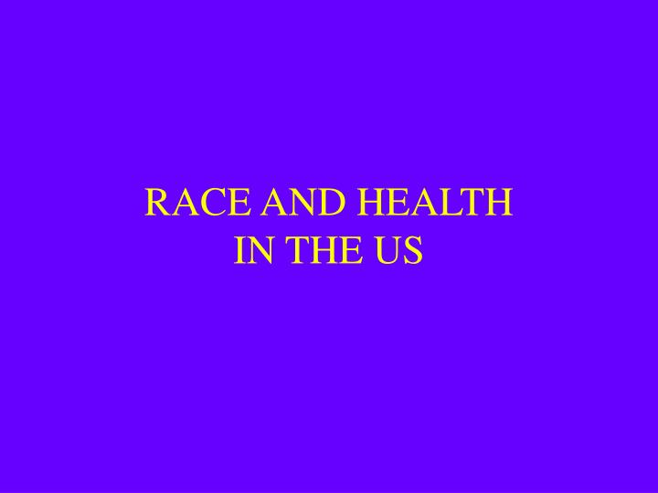 RACE AND HEALTH