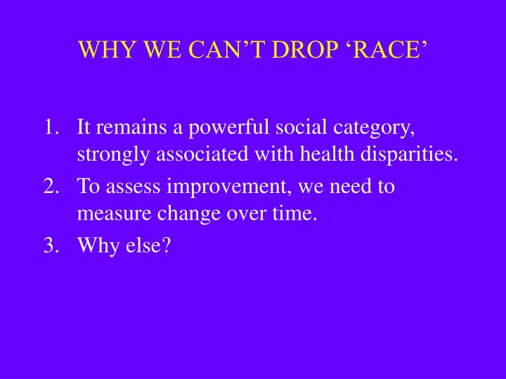 WHY WE CAN'T DROP 'RACE'