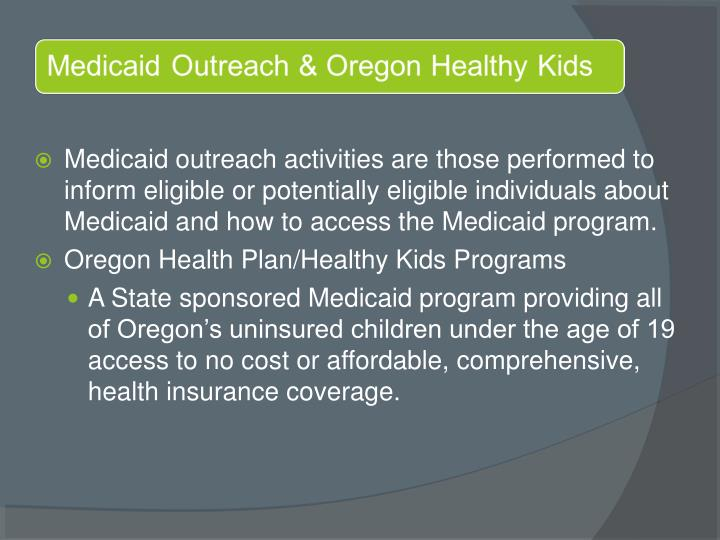 Medicaid outreach activities are those performed to inform eligible or potentially eligible individuals about Medicaid and how to access the Medicaid program.