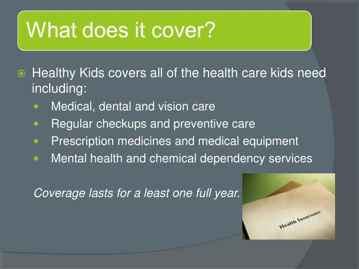 Healthy Kids covers all of the health care kids need including: