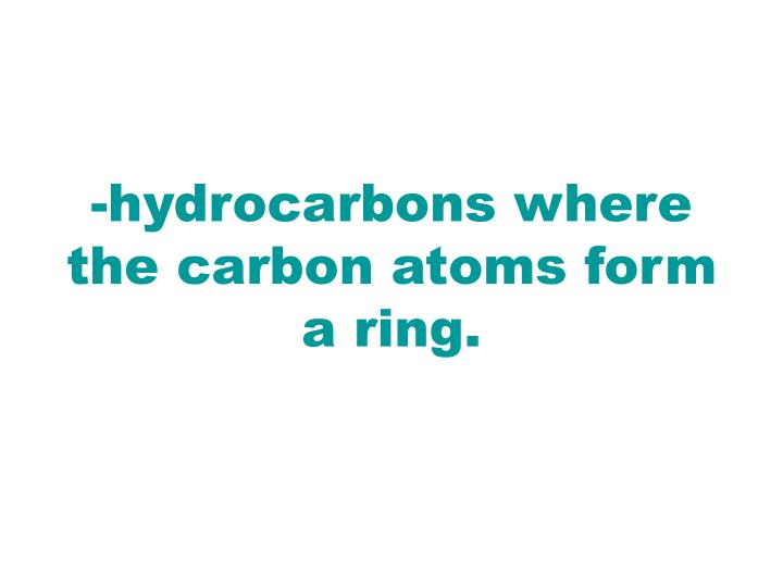 -hydrocarbons where the carbon atoms form a ring.
