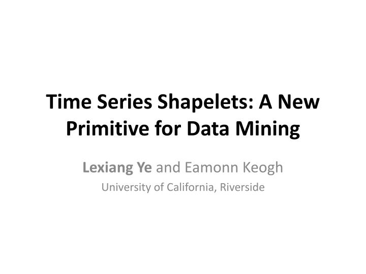 Time series shapelets a new primitive for data mining