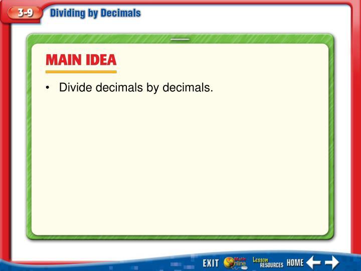 Divide decimals by decimals.