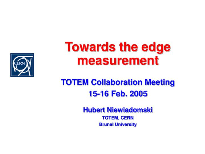 Towards the edge measurement