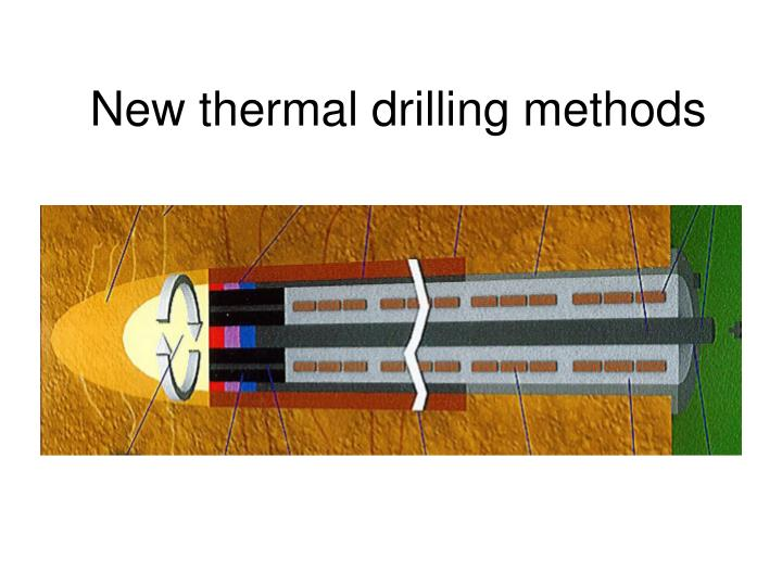 New thermal drilling methods