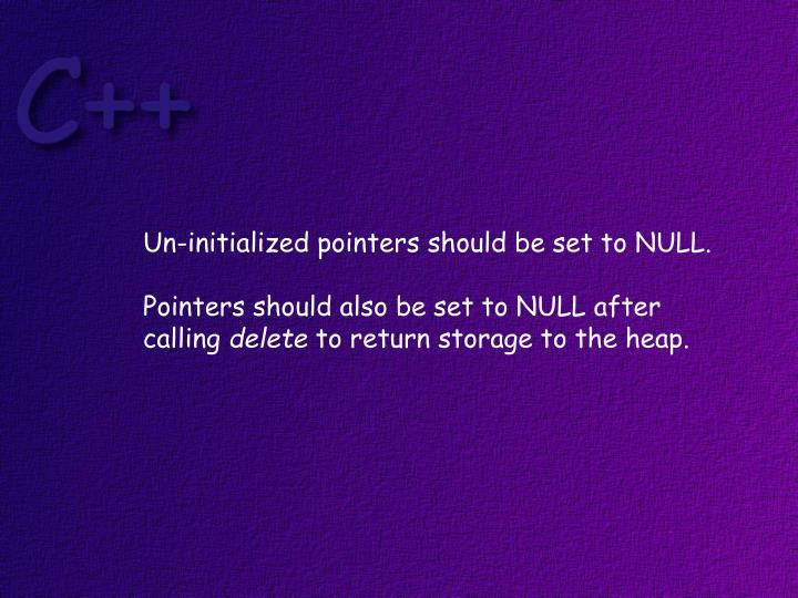 Un-initialized pointers should be set to NULL.