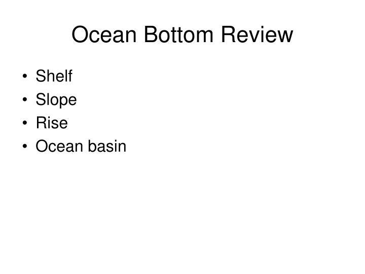 Ocean Bottom Review