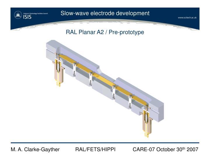 RAL Planar A2 / Pre-prototype